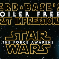 The Nerd-Base Impressions of Star Wars: The Force Awakens (no spoilers)