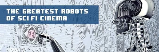 Greatest Robots of Sci-Fi Cinema
